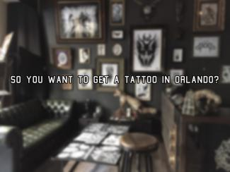 so you want to get a tattoo in orlando